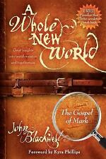 A Whole New World : The Gospel of Mark by John Blackwell (2007, Paperback)