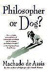 Philosopher or Dog? by Machado de Assis and Joaquim Maria (1992, Paperback)