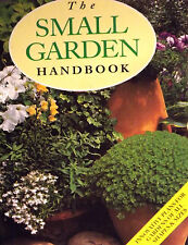 THE SMALL GARDEN HANDBOOK INNOVATIVE PLANS FOR GARDENS OF ALL SHAPES & SIZES