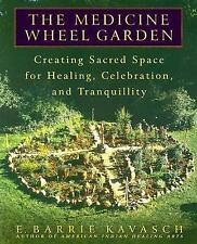 The Medicine Wheel Garden: Creating Sacred Space for Healing, Celebration, and T