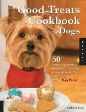Good Treats Cookbook for Dogs : 50 Home-Cooked Treats for Special Occasions...
