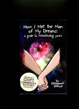 HOW I MET THE MAN OF MY DREAMS-GUIDE TO MANIFESTING YOURS-DEROSE-SIGNED/1ST 2013