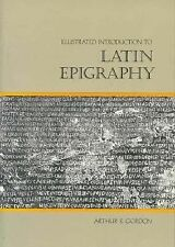 Illustrated Introduction to Latin Epigraphy by Arthur E. Gordon (1983,...