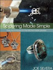 Soldering Made Simple: Easy Techniques for the Kitchen-table Jeweler by Joe S...