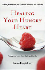 Healing Your Hungry Heart: Recovering from Your Eating  - Poppink, Joanna NEW Pa