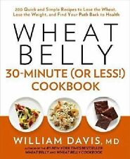 WHEAT BELLY 30-MINUTE OR LESS COOKBOOK by William Davis NEW book diet recipes