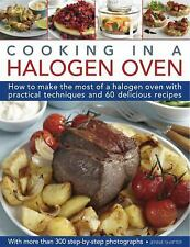 Cooking in a Halogen Oven: How to make the most of a halogen cooker with practic