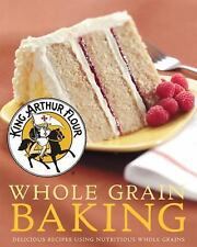 King Arthur Flour Whole Grain Baking: Delicious Recipes Using Nutritio-ExLibrary