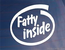 FATTY INSIDE Funny Car/Van/Bumper/Window/Laptop JDM EURO Vinyl Sticker/Decal
