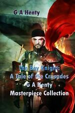 The Boy Knight: a Tale of the Crusades : (G a Henty Masterpiece Collection)...