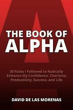 The Book of Alpha : 30 Rules I Followed to Radically Enhance My Confidence,...