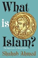 What Is Islam? : The Importance of Being Islamic by Shahab Ahmed (2015,...