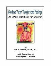 Goodbye Yucky Thoughts and Feelings : An Emdr Workbook for Children by Ann...