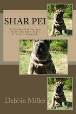 Shar Pei : A Dog Journal for You to Record Your Dog's Life As It Happens! by...
