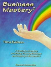 Business Mastery : A Guide for Creating a Fulfilling, Thriving Business and Keep
