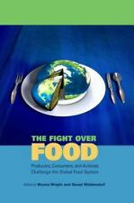 The Fight Over Food: Producers, Consumers, and Activists Challenge the Global Fo