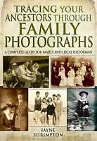 Tracing Your Ancestors Through Family Photographs: A Complete Guide for...