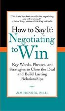 How to Say It : Negotiating to Win - Key Words, Phrases, and Strategies to...