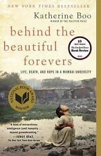 Behind the Beautiful Forevers : Life, Death, and Hope in a Mumbai Undercity by K