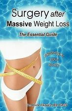 Surgery after Massive Weight Loss : The Essential Consumer Guide by Anire...