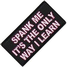 Spank Me It's The Only Way I Learn iron on/sew on cloth patch    (cp)