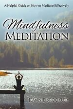Mindfulness Meditation : A Helpful Guide on How to Meditate Effectively by...