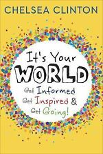 It's Your World : Get Informed, Get Inspired and Get Going! by Chelsea...