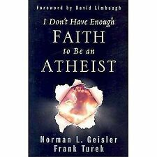 I Don't Have Enough Faith to Be an Atheist by Frank Turek and Norman L....