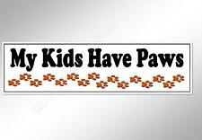 Funny car bumper sticker My kids Have Paws. pet owners dogs cats rabbits decal