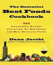 The Essential Best Foods Cookbook: 225 Irresistible Recipes Featuring the Health