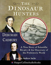 The Dinosaur Hunters: A True Story of Scientific Rivalry and the Discovery of th