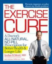 The Exercise Cure : A Doctor's All-Natural, No-Pill Prescription for Better Heal