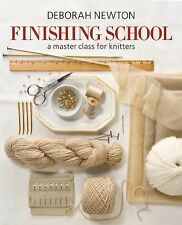 Finishing School: A Master Class for Knitters by Deborah Newton (2011 Hardcover)