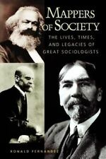 Mappers of Society: The Lives, Times, and Legacies of Great Sociologis-ExLibrary
