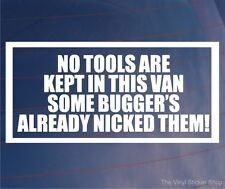 NO TOOLS ARE KEPT IN VAN SOME BUGGER'S NICKED THEM Funny Car/Van/Window Sticker