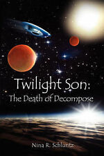Twilight Son: The Death of Decompose by Nina R. Schluntz (Paperback, 2008)