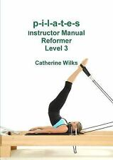 P-I-L-a-T-e-S Instructor Manual Reformer Level 3 by Catherine Wilks (2011,...