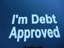 I'm Debt Approved-White Oracal Vinyl Sticker for Car/Truck/Laptop