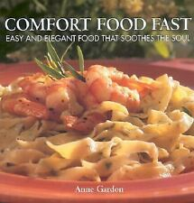 Comfort Food Fast: Easy and Elegant Food that Soothes the Soul - New - Gardon, A