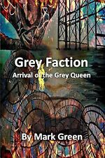 Grey Faction Ser.: Grey Faction : A Modern Fantasy Adventure by Mark Green...