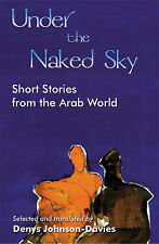 Under the Naked Sky: Short Stories from the Arab World, , Very Good, Paperback