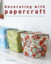 Decorating with Papercraft : 25 Fresh and Eco-Friendly Projects for the Home...