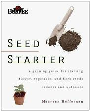 Burpee Seed Starter: A Guide to Growing Flower, Vegetable, and Herb Seeds Indoor