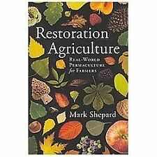 Restoration Agriculture : Real World Permaculture for Farmers by Mark Shepard...