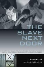 The Slave Next Door : Human Trafficking and Slavery in America Today by Kevin B…