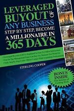 Leveraged Buyout of Any Business, Step by Step : Become a Millionaire in 365...
