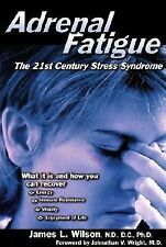 Adrenal Fatigue: The 21st Century Stress Syndrome, James L. Wilson, Good Book