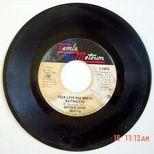 1970'S 45 R.P.M. RECORD, DAVID & JIMMY RUFFIN, YOUR LOVE WAS WORTH WAITING FOR +