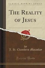 The Reality of Jesus (Classic Reprint) by Macaulay, J. H. Chambers -Paperback