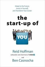 The Start-Up of You : Adapt to the Future, Invest in Yourself, and Transform...